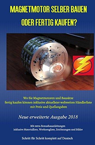Magnetmotor selber bauen oder fertig kaufen?: Wo Sie Magnetmotoren und Bausätze fertig kaufen können inklusive aktuellster weltweiten Händlerliste mit ... - Neue erweiterte Ausgabe 2018 Taschenbuch