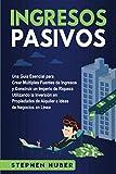 Ingresos pasivos: Una guía esencial para crear múltiples fuentes de ingresos y construir un imperio de riqueza utilizando la inversión en propiedades de alquiler e ideas de negocios en línea