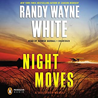 Night Moves     A Doc Ford Novel, Book 20              By:                                                                                                                                 Randy Wayne White                               Narrated by:                                                                                                                                 George Guidall                      Length: 9 hrs and 45 mins     200 ratings     Overall 4.3