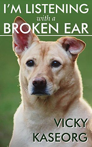 Book: I'm Listening With a Broken Ear by Vicky S Kaseorg