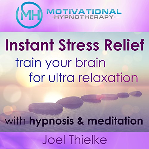 Instant Stress Relief, Train Your Brain for Ultra Relaxation with Hypnosis and Meditation audiobook cover art