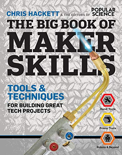 The Big Book of Maker Skills: Tools & Techniques for Building Great -