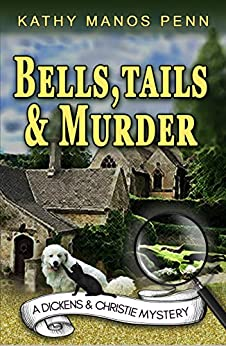Bells, Tails & Murder (A Dickens & Christie Mystery Book 1) by [Kathy Manos Penn]