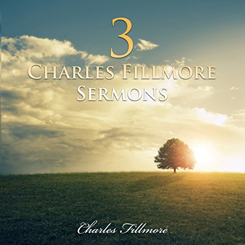 3 Charles Fillmore Sermons audiobook cover art