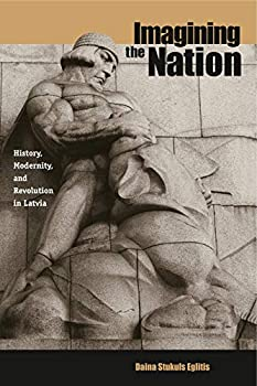 Imagining the Nation  History Modernity and Revolution in Latvia  Post-Communist Cultural Studies