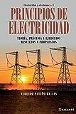 Principios de electricidad: Teoría, práctica y ejercicios resueltos y propuestos: 1 (Electricidad y Electrónica)