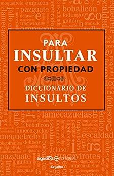 Para insultar con propiedad: Diccionario de insultos eBook