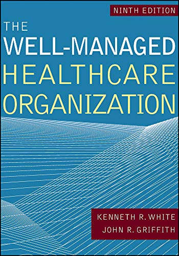 Compare Textbook Prices for The Well-Managed Healthcare Organization AUPHA/HAP Book Ninth edition Edition ISBN 9781640550582 by Griffith PhD, John R.,White PhD, Kenneth R.