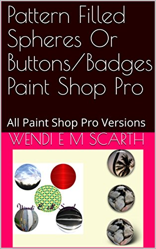 Pattern Filled Spheres Or Buttons/Badges Paint Shop Pro: All Paint Shop Pro Versions (Paint Shop Pro Made Easy Book 367) (English Edition)