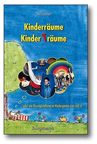 Kinderräume - Kinderträume: Oder wie Raumgestaltung im Kindergarten sinnvoll ist