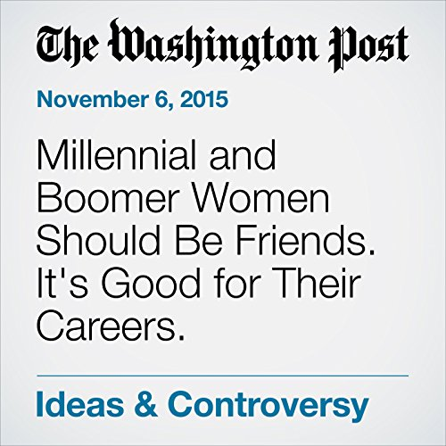 Millennial and Boomer Women Should Be Friends. It's Good for Their Careers. audiobook cover art