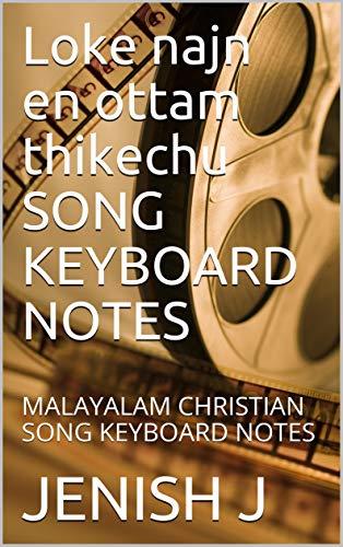 Loke najn en ottam thikechu  SONG KEYBOARD NOTES: MALAYALAM CHRISTIAN SONG KEYBOARD NOTES (English Edition)