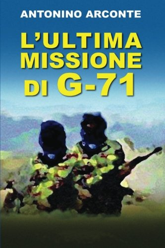 LUltima Missione di G-71 (The Real History of Gladio) (Volume 5) (Italian Edition)