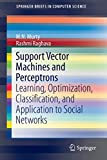 Support Vector Machines and Perceptrons: Learning, Optimization, Classification, and Application to Social Networks (SpringerBriefs in Computer Science)