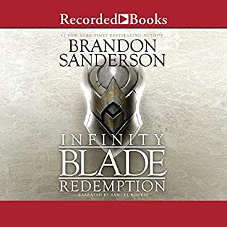 Infinity Blade     Redemption              By:                                                                                                                                 Brandon Sanderson                               Narrated by:                                                                                                                                 Samuel Roukin                      Length: 4 hrs and 34 mins     7 ratings     Overall 4.3