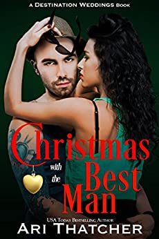 Christmas with the Best Man (Destination Weddings Book 3) by [Ari Thatcher]