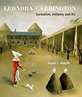 Leonora Carrington: Surrealism, Alchemy and Art