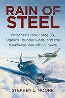 Rain of Steel: Mitscher's Task Force 58, Ugaki's Thunder Gods, and the Kamikaze War Off Okinawa
