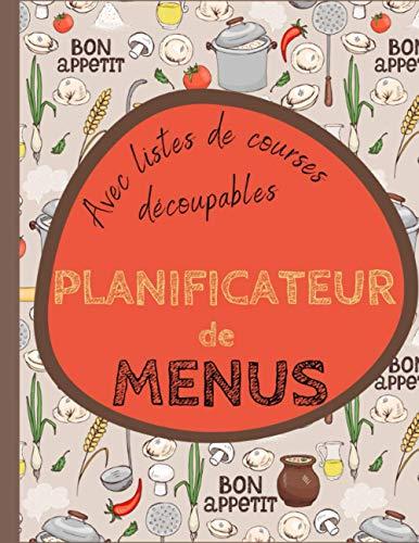 Mon planificateur de menus avec listes de courses découpables: 52 semaines de repas à planifier avec liste de courses à emporter pour une organisation au top + 1 page pour noter ses recettes fétiches