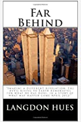 """""""Far Behind"""": """"Imagine a different revelation: The devil rising to Earth remorseful for what he has done, in a story of what could happen come April 2012!"""" Paperback"""