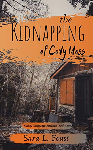 The Kidnapping of Cody Moss (Smoky Mountain Suspense Book 1) by [Sara L. Foust]
