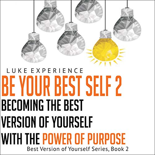 Couverture de Be Your Best Self 2: Becoming the Best Version of Yourself with the Power of Purpose