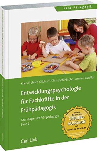 Entwicklungspsychologie für Fachkräfte in der Frühpädagogik: Grundlagen der Frühpädagogik Band 2