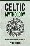 Celtic Mythology: A Guide to Celtic History, Gods, and Mythology