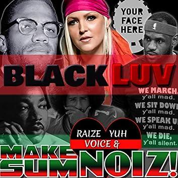 Black LUV: Raiz YUH Voice & Make SUM Noiz!