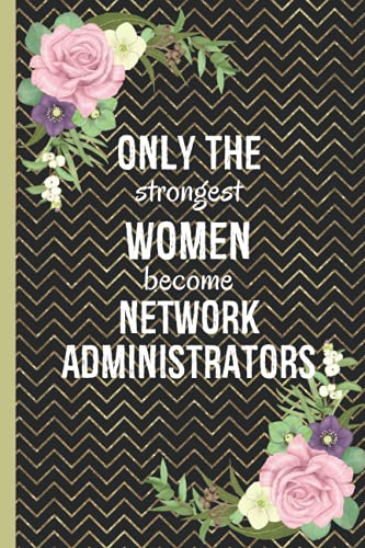 Only The Strongest Women Become Network Administrators: Gifts For Network Administrator | Dot Grid Notebook To Write In | Great Alternative To Card