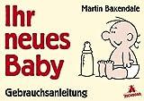 Ihr neues Baby: Gebrauchsanleitung - Martin Baxendale