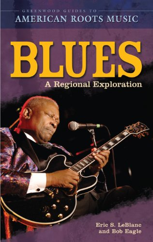 Blues: A Regional Experience (Greenwood Guides to American Roots Music) (English Edition)