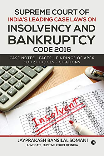 Supreme Court of India's Leading Case Laws on Insolvency & Bankruptcy Code 2016 : Case Notes – Facts - Findings of Apex Court Judges - Citations (English Edition)