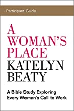 A Woman's Place Participant Guide: A Bible Study Exploring Every Woman's Call to Work