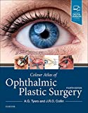 Colour Atlas of Ophthalmic Plastic Surgery - Anthony G. Tyers FRCS(Eng)  FRCS(Ed)  FRCOphth