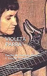 VIOLETA PARRA: Paroles de chansons bilingues ( français et espagnol)