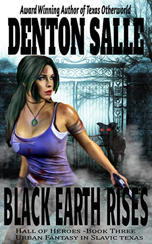 Black Earth Rises: Urban Fantasy in a Slavic-haunted Texas (Hall of Heroes Book 3) by [Denton Salle]