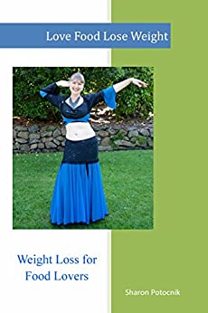 LOVE FOOD LOSE WEIGHT by [SHARON POTOCNIK]