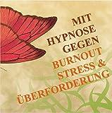 MIT HYPNOSE GEGEN BURNOUT, STRESS UND ÜBERFORDERUNG: (Hypnose-Audio-CD) -- Diese Hypnose-Anwendung bietet den Betroffenen außergewöhnlich schnell wirksame und anhaltende Symptomlinderungen.