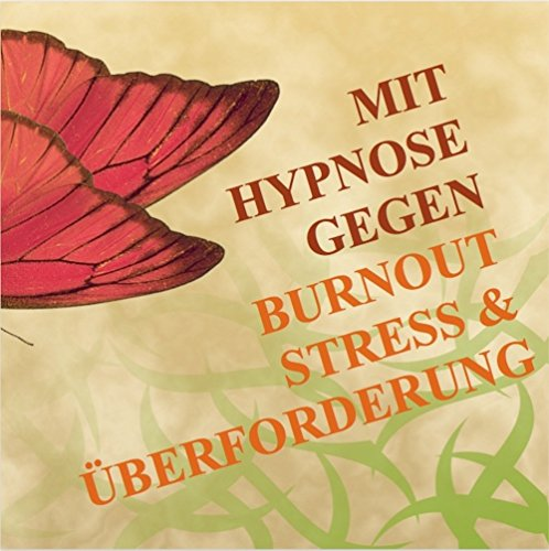 MIT HYPNOSE GEGEN BURNOUT, STRESS UND ÜBERFORDERUNG: (Hypnose-Audio-CD) --> Diese Hypnose-Anwendung bietet den Betroffenen außergewöhnlich schnell wirksame und anhaltende Symptomlinderungen.