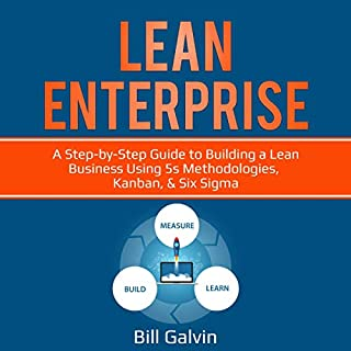 Lean Enterprise: A Step-By-Step Guide to Building a Lean Business Using 5s Methodologies, Kanban, & Six Sigma     Lean Six, Book 6              By:                                                                                                                                 Bill Galvin                               Narrated by:                                                                                                                                 Sam Slydell                      Length: 1 hr and 23 mins     25 ratings     Overall 5.0