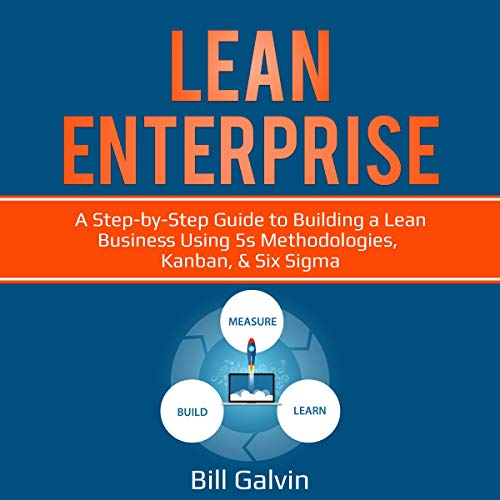 Lean Enterprise: A Step-By-Step Guide to Building a Lean Business Using 5s Methodologies, Kanban, & Six Sigma cover art