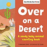 Over on a Desert: Count the baby animals that live in the driest places (Our World, Our Home)