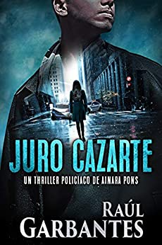 Juro cazarte: Un thriller policíaco (Agente especial Ainara Pons nº 2) de [Raúl Garbantes, Giovanni Banfi]