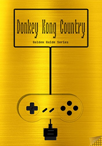 Donkey Kong Country Golden Guide for Super Nintendo and SNES Classic: including full walkthrough, all maps, videos, enemies, items, cheats, tips, strategy ... (Golden Guides Book 14) (English Edition)