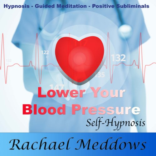 Lower Your Blood Pressure, Relax with Hypnosis, Subliminal, and Guided Meditation audiobook cover art