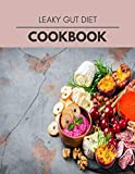 Leaky Gut Diet Cookbook: Easy and Delicious for Weight Loss Fast, Healthy Living, Reset your Metabolism | Eat Clean, Stay Lean with Real Foods for Real Weight Loss