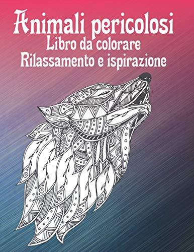 Animali pericolosi - Libro da colorare - Rilassamento e ispirazione