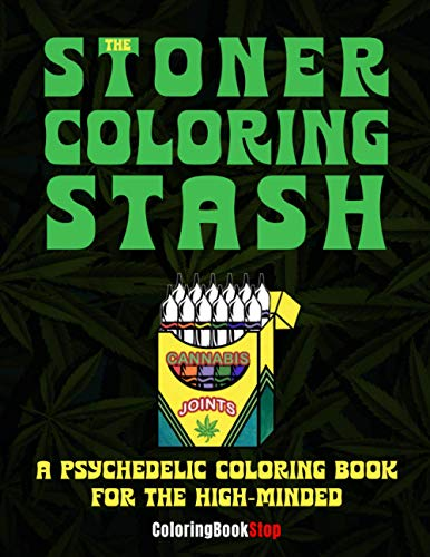 The Stoner Coloring Stash A Psychedelic Coloring Book For The High-Minded: Enjoy Cannabis Joints With This Relaxing And Stress Relieving Coloring Pages For A Trippy Hippie Cannabis Joints