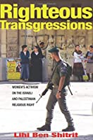 Righteous Transgressions: Women's Activism on the Israeli and Palestinian Religious Right (Princeton Studies in Muslim Politics) by Lihi Ben Shitrit(2015-12-08)